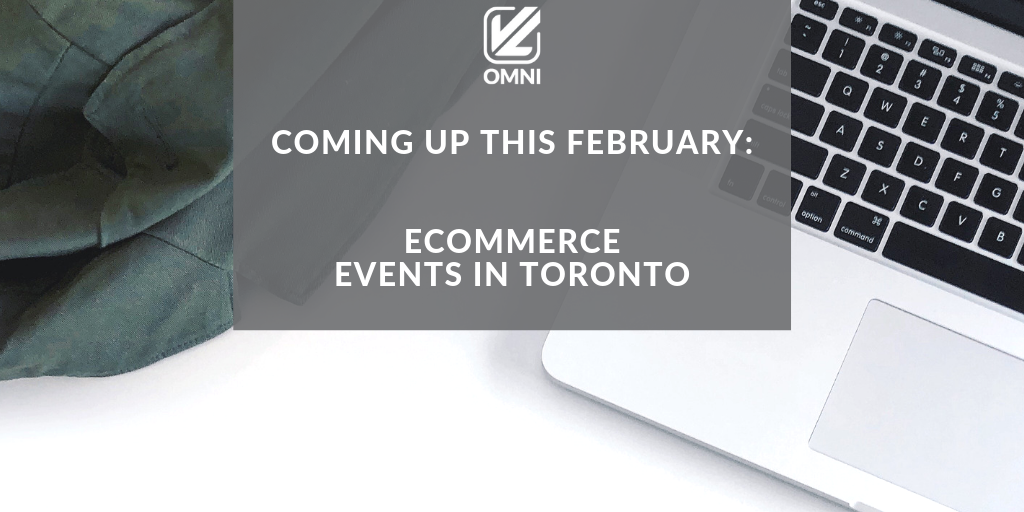 Coming this feburary ecommerce events in toronto
