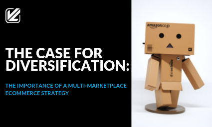 THE IMPORTANCE OF A MULTI-MARKETPLACE ECOMMERCE STRATEGY
