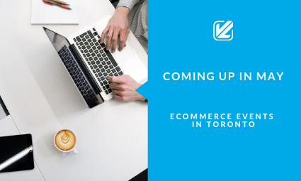 coming up in may ecommerce event in toronto