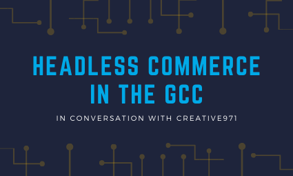 Headless Commerce in the GCC