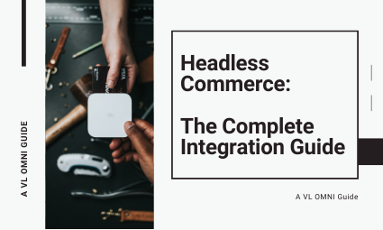 Headless Commerce: The Complete Integration Guide