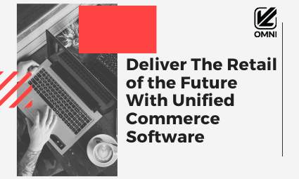 Retail of the future with Unified Commerce Software